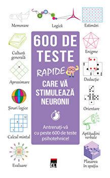 Coperta Carte 600 de teste rapide care va stimuleaza neuronii. Antrenati-va cu peste 600 de teste psihotehnice!