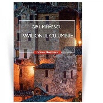 Pavilionul cu umbre/Gib I. Mihaescu poza cate