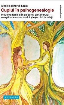 Cuplul in psihogenealogie - influenta familiei in alegerea partenerului. O explicatie a succesului si esecului in relatii/Mireille Scala, Herve Scala imagine elefant.ro 2021-2022