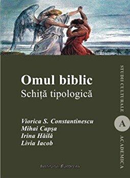 Omul biblic. Schita topologica/Viorica S. Constatinescu, Mihai Capsa, Irina Haila, Lavinia Iacob imagine elefant.ro 2021-2022
