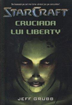 Star Craft 1 - Cruciada lui Liberty/Jeff Grubb imagine elefant.ro 2021-2022