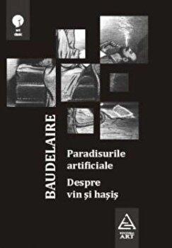 Paradisurile artificiale. Despre vin si hasis/Charles Baudelaire