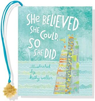 She Believed She Could, So She Did, Hardcover/Kathy Weller poza cate