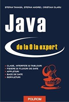 Java de la 0 la expert/Stefan Tanasa, Cristian Olaru, Stefan Andrei imagine elefant.ro 2021-2022