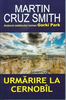 Urmarire la Cernobil/Martin Cruz Smith imagine