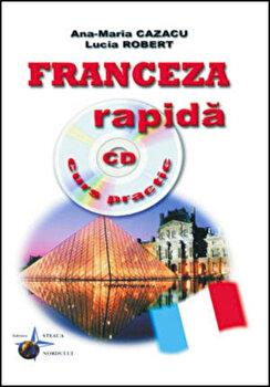 Franceza rapida - curs practic (include CD)/Ana-Maria Cazacu, Iulia Robert imagine elefant.ro 2021-2022