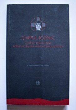 Chipul iconic. Crochiuri antropologice. Reflexii ale chipului mistico-teologic ghelasian, Vol. 1/*** imagine elefant.ro 2021-2022