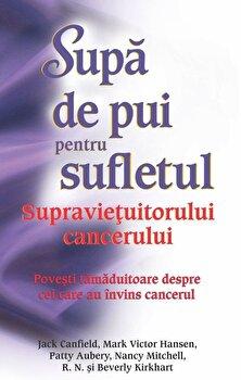 Supa de pui pentru sufletul supravietuitorului cancerului/Jack Canfield, Mark Victor Hansen, Patty Aubery, Nancy Mitchell, Beverly Kirkhart imagine elefant.ro
