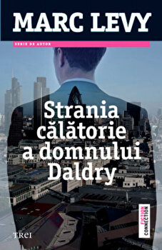 Strania calatorie a domnului Daldry. Editie 2013/Marc Levy imagine elefant.ro 2021-2022