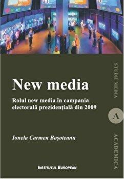 New media. Rolul new media in campania electorala prezidentiala din 2009/Ionela Carmen Bosoteanu imagine