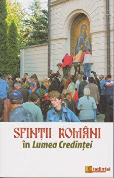 Sfintii romani in Lumea Credintei/*** poza cate