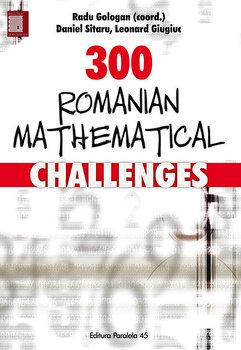 300 romanian mathematical challenges/Radu Gologan, Daniel Sitaru