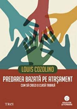Predarea bazata pe atasament. Cum sa creezi o clasa tribala/Louis Cozolino imagine elefant.ro 2021-2022