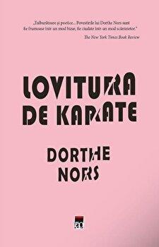 Lovitura de karate/Dorthe Nors imagine elefant.ro 2021-2022