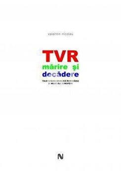 TVR marire si decadere. Televiziunea publica in Romania si modelele europene/Valentin Nicolau