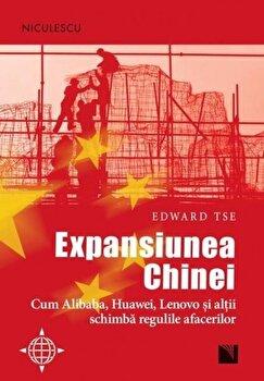 Expansiunea Chinei. Cum Alibaba, Huawei, Lenovo si altii schimba regulile afacerilor/Edward Tse imagine elefant.ro 2021-2022
