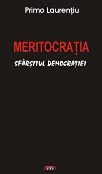 Meritocratia - sfarsitul democratiei/Primo Laurentiu poza cate