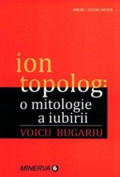 O mitologie a iubirii/Ion Topolog imagine elefant.ro 2021-2022