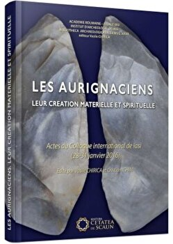 Les aurignaciens - leur creation materielle et spirituelle. Actes du Colloque international de Iasi (28-31 janvier 2016)/Vasile Chirica, Cristian Ichim imagine elefant.ro 2021-2022