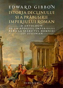 Coperta Carte Istoria declinului si a prabusirii Imperiului Roman. O antologie: de la apogeul Imperiului pana la sfarsitul domniei lui Iustinian