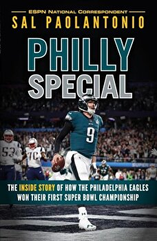Philly Special: The Inside Story of How the Philadelphia Eagles Won Their First Super Bowl Championship, Hardcover/Sal Paolantonio poza cate