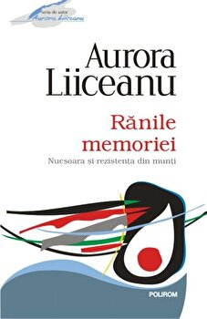 Ranile memoriei. Nucsoara si rezistenta din munti. Editia 2012/Aurora Liiceanu