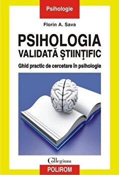 Psihologia validata stiintific. Ghid practic de cercetare in psihologie/Florin A. Sava imagine