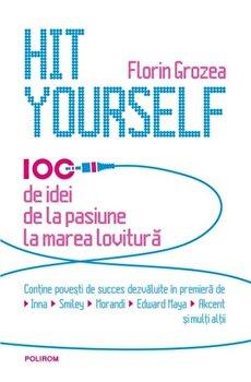 Hit Yourself. 100 de idei de la pasiune la marea lovitura/Florin Grozea imagine elefant.ro 2021-2022