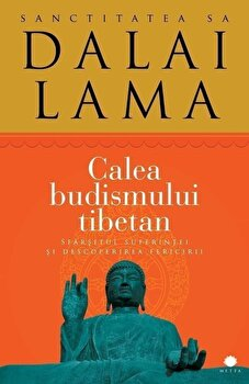 Calea budismului tibetan. Sfarsitul suferintei si descoperirea fericirii/Dalai Lama