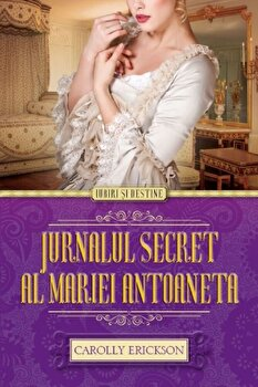 Jurnalul secret al Mariei Antoaneta/Carolly Erickson