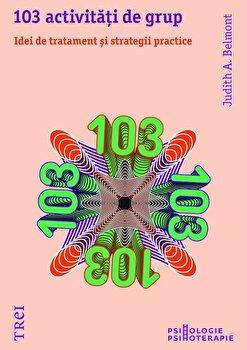 103 activitati de grup. Idei de tratament si strategii practice/Judith A. Belmont imagine elefant 2021