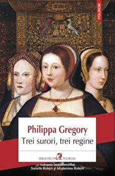Trei surori, trei regine/Philippa Gregory imagine elefant.ro 2021-2022