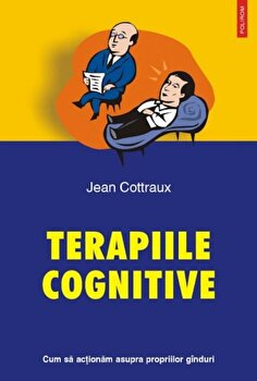 Terapiile cognitive. Cum sa actionam asupra propriilor ganduri/Jean Cottraux imagine elefant.ro 2021-2022