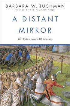 A Distant Mirror: The Calamitous 14th Century, Paperback/Barbara W. Tuchman imagine