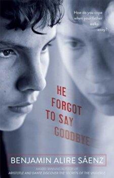 He Forgot to Say Goodbye, Paperback/Benjamin Alire Saenz poza cate