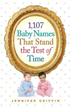 1,107 Baby Names That Stand the Test of Time, Paperback/Jennifer Griffin poza cate