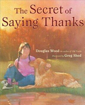 The Secret of Saying Thanks, Hardcover/Douglas Wood poza cate