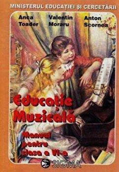 Educatie muzicala. Manual pentru clasa a VI-a/Anca Toader, Valentin Moraru, Anton Scornea imagine elefant.ro