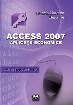 Acces 2007 - Aplicatii economice/Mihaela Muresan, Elena Ilie imagine elefant.ro 2021-2022