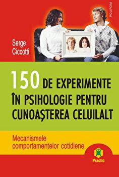 150 de experimente in psihologie pentru cunoasterea celuilalt. Mecanismele comportamentelor cotidiene-Serge Ciccotti imagine