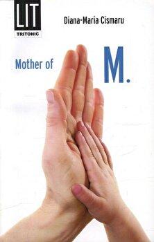 Mother of M./Diana Maria Cismaru poza cate