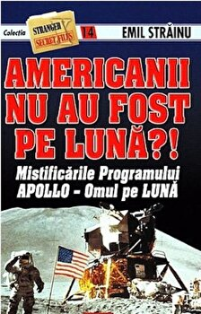 Americanii nu au fost pe Luna'! Mistificarile programului Apollo - Omul pe Luna/Emil Strainu imagine elefant.ro 2021-2022