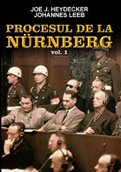 Procesul de la Nurnberg, Vol. 1/Joe J. Heydecker, Johannes Leeb imagine elefant.ro 2021-2022