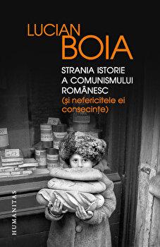 Strania istorie a comunismului romanesc (si nefericitele ei consecinte)-Lucian Boia imagine