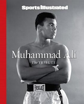 Sports Illustrated Muhammad Ali: The Tribute, Hardcover/Editors of Sports Illustrated poza cate