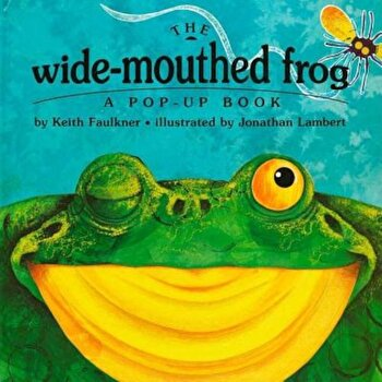 The Wide-Mouthed Frog: A Pop-Up Book, Hardcover/Keith Faulkner poza cate