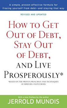 How to Get Out of Debt, Stay Out of Debt, and Live Prosperously*: Based on the Proven Principles and Techniques of Debtors Anonymous, Paperback/Jerrold Mundis poza cate