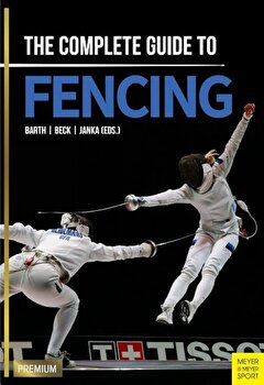 The Complete Guide to Fencing, Paperback/Berndt Barth poza cate