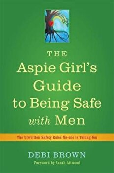 Aspie Girl's Guide to Being Safe with Men, Paperback/Debi Brown poza cate