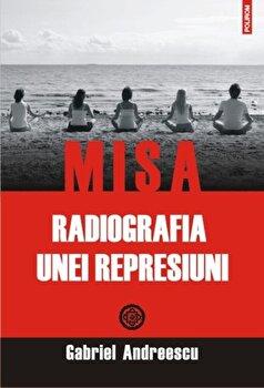 MISA. Radiografia unei represiuni/Gabriel Andreescu poza cate